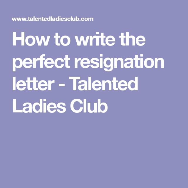 How To Write The Perfect Resignation Letter