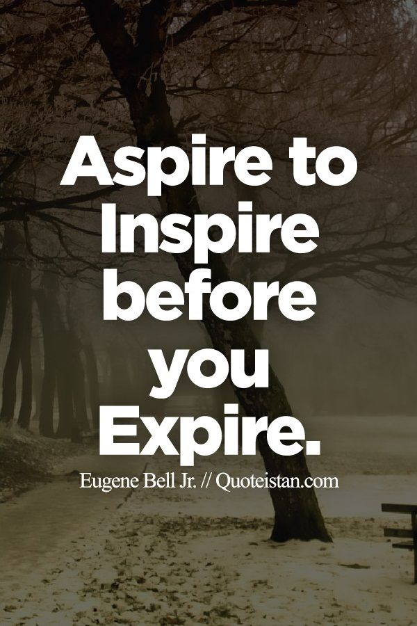 aspire to inspire before we expire meaning