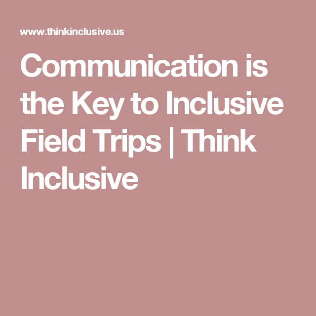 Communication is the Key to Inclusive Field Trips | Think Inclusive