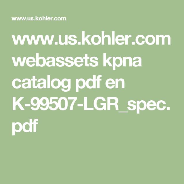 www.us.kohler.com webassets kpna catalog pdf en K-99507-LGR_spec.pdf ...