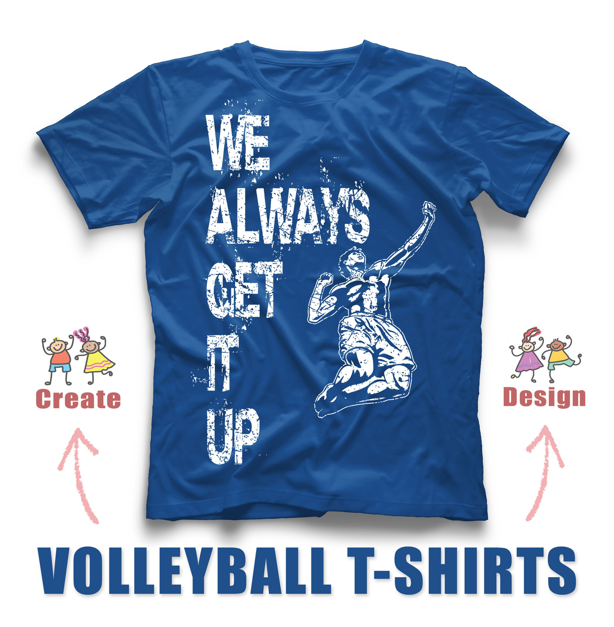 We Always Get It Up Volleyball Design For Your Team Custom T Shirts