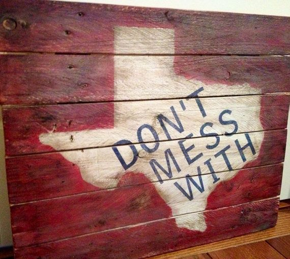 Wooden Texas Recycled Pallet Sign By Rusticrestyle On Etsy: Don't Mess With Texas Rustic, Wooden Sign Made From