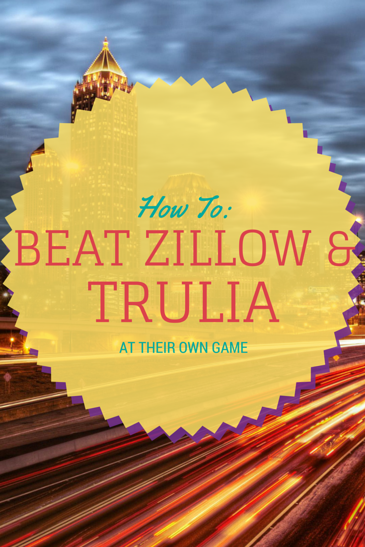 How To Beat Zillow And Trulia At Their Own Game Real