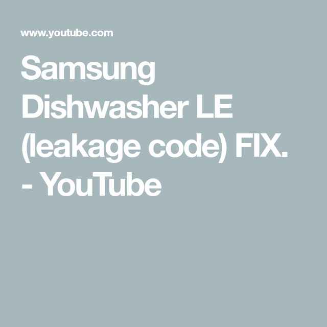 Samsung Dishwasher Le Leakage Code Fix Youtube Samsung Dishwasher Dishwasher Samsung