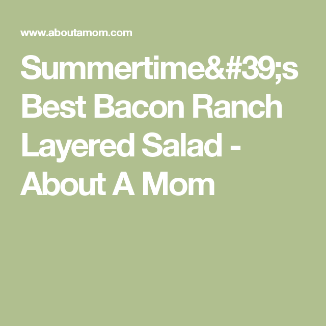 Summertime's Best Bacon Ranch Layered Salad - About A Mom