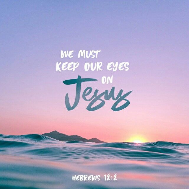 Image result for keep your eyes upon jesus scripture