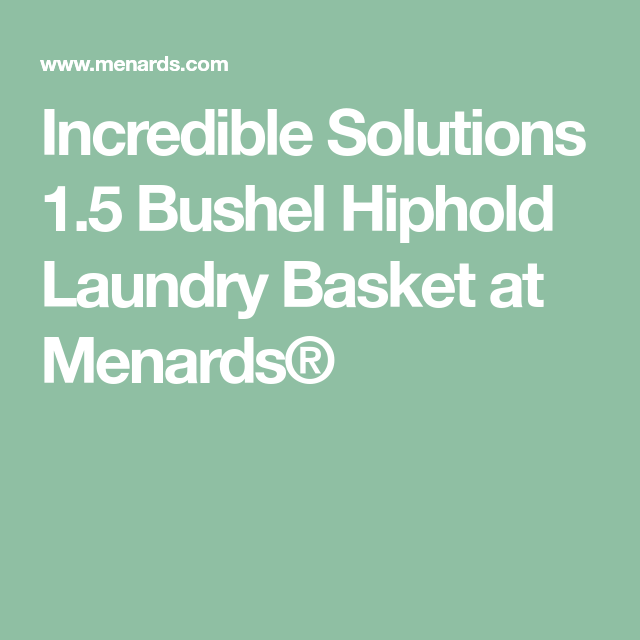 Incredible Solutions 1 5 Bushel Hiphold Laundry Basket At Menards Bathroom Storage Organization Laundry Basket