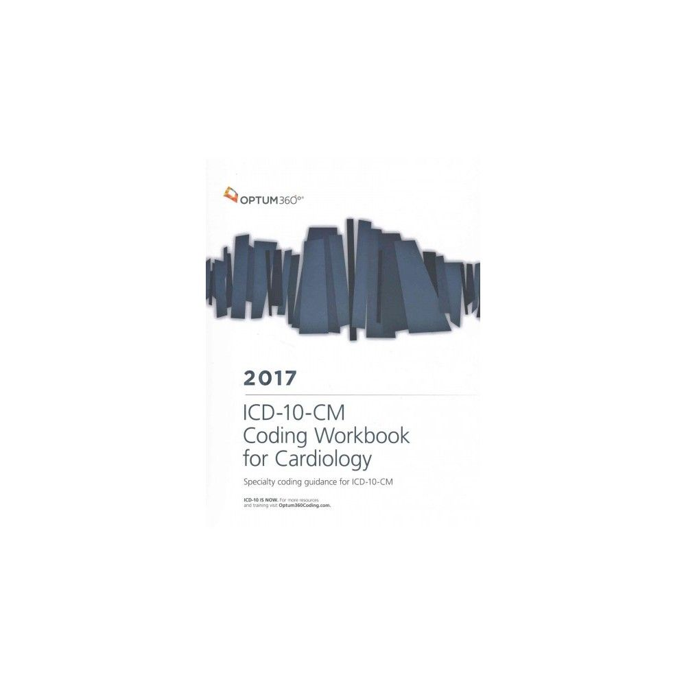Icd-10-CM Coding Workbook for Cardiology 2017 : Specialty Coding ...
