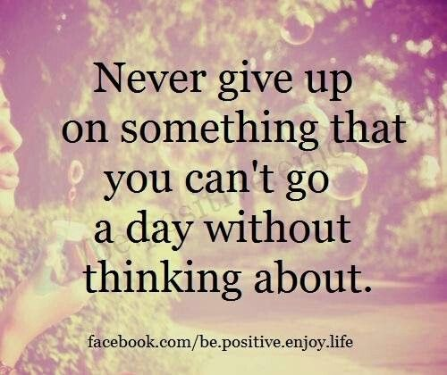Dont Give Up On Something You Cant Stop Thinking About Quotes