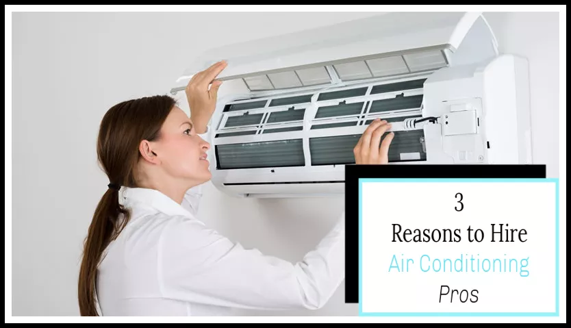 3 Reasons to Hire Air Conditioning Pros Air conditioning