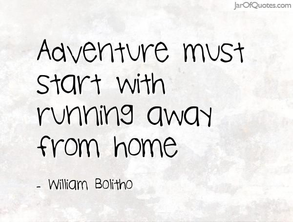 Adventure must start with running away from home -William Bolitho - best of leave letter format going hometown