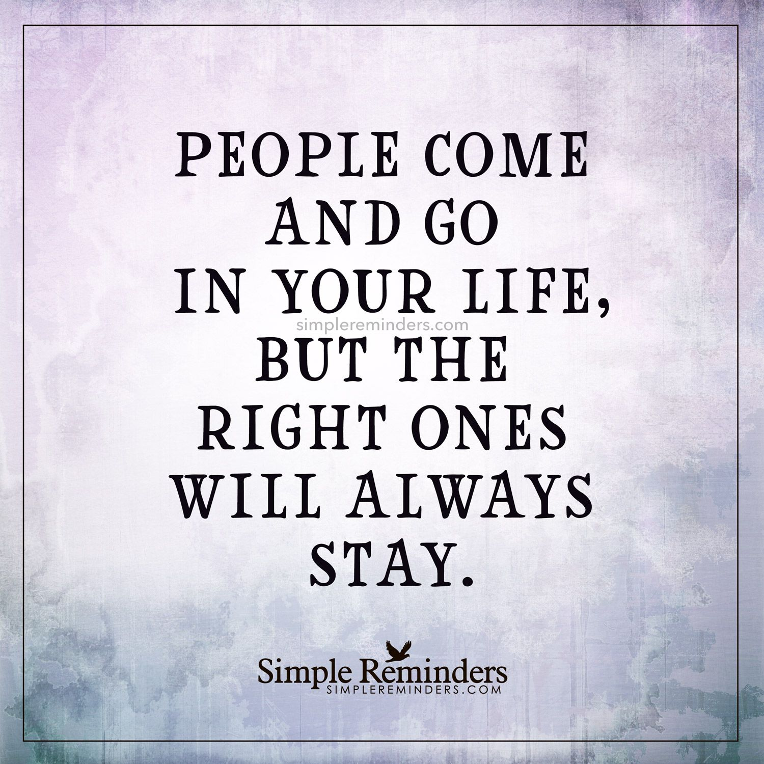Genial People Come And Go In Your Life But The Right Ones Will Always Stay Life  Quotes Quotes Positive Quotes Quote Life Quote Friendship Quotes Quotes  About Life ...