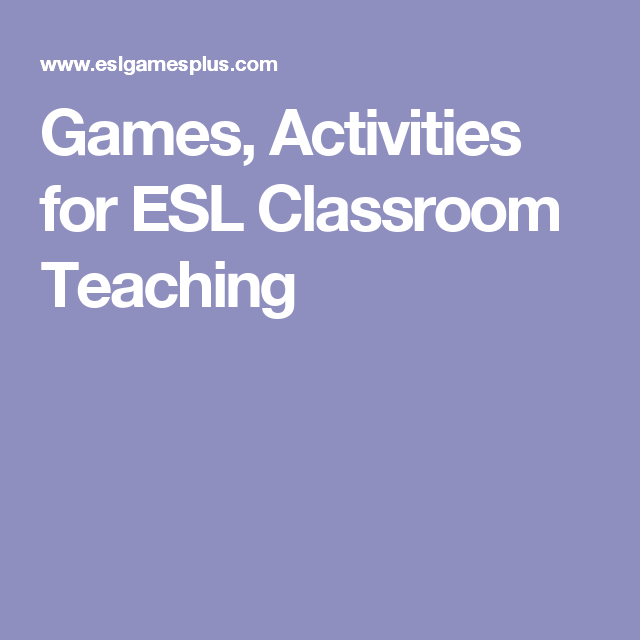 Games, Activities for ESL Classroom Teaching
