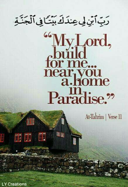 """""""My Lord build for me near you a home in paradise ..."""