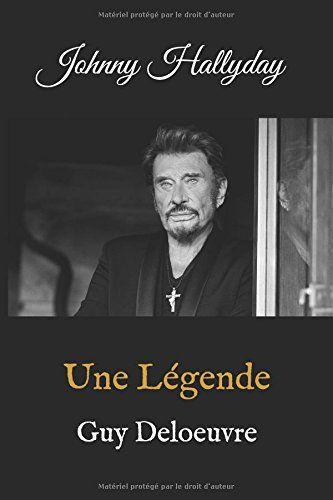 A Propos De Johnny Hallyday Une Legende Via Ouest En 2019