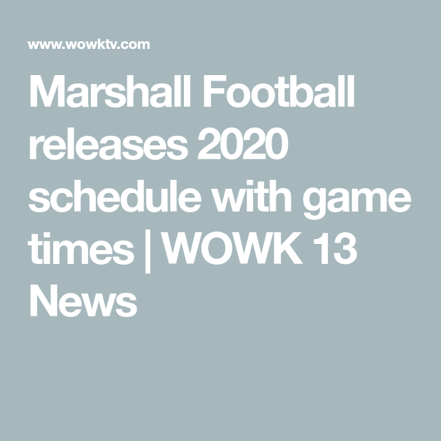 Marshall Football Releases 2020 Schedule With Game Times Wowk 13 News In 2020 Marshall Football Game Time Football