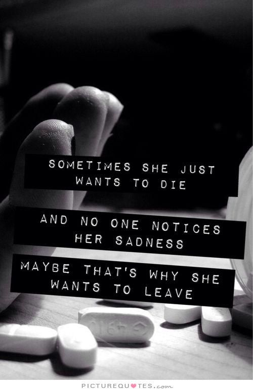 Sometimes She Just Want To Die, And No One Notices Her Sadness. Maybe  Thatu0027s Why She Wants To Leave Picture Quote