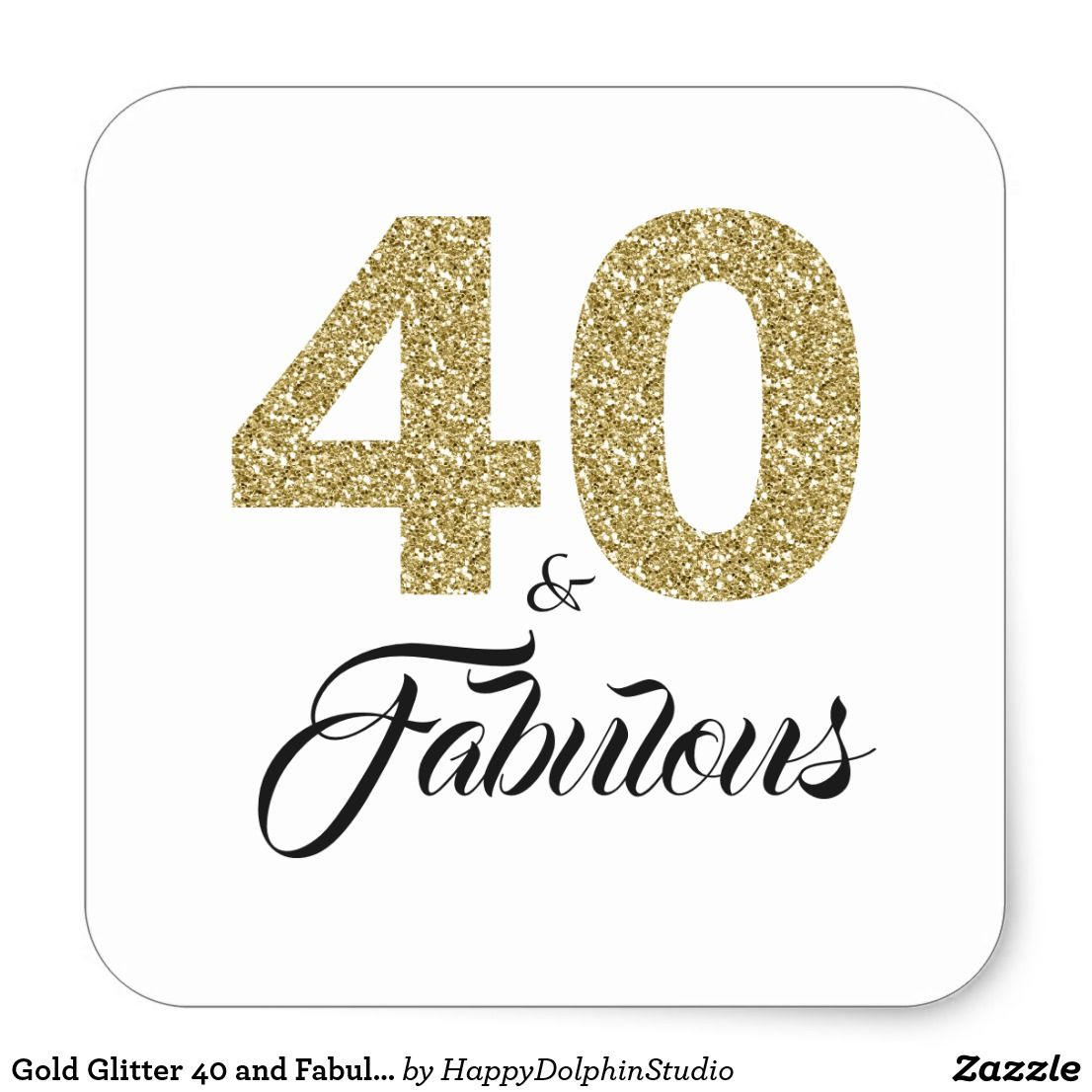Gold Glitter 40 And Fabulous 40th Birthday Square Sticker Zazzle Com In 2021 40th Birthday Quotes 40th Birthday Happy 40th Birthday