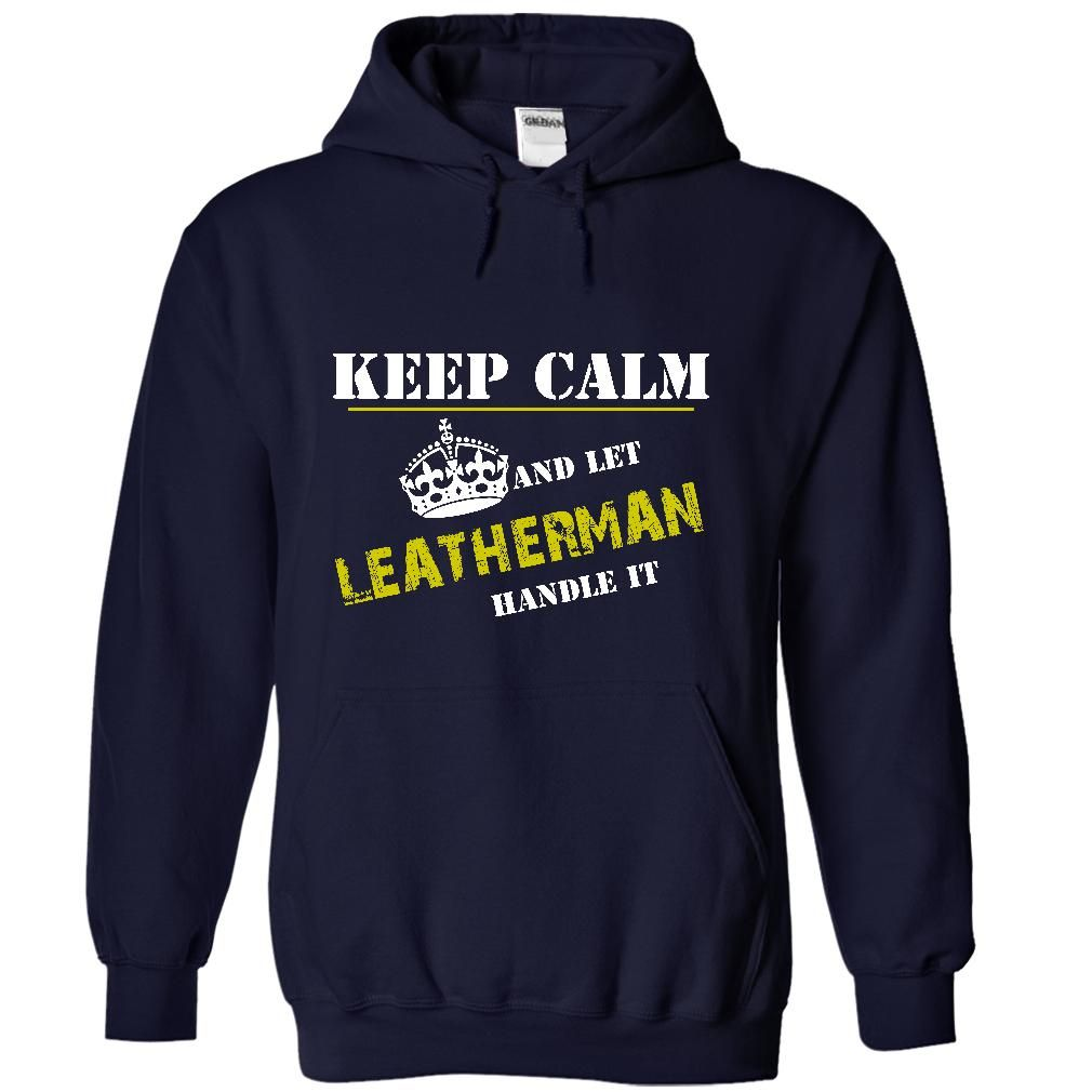For more details follow here http://www.sunfrogshirts.com/Let-LEATHERMAN-Handle-It-6800-NavyBlue-14742818-Hoodie.html?8542