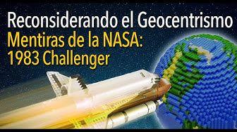 Reconsiderando el Geocentrismo - Mentiras de la NASA: 1983 Challenger - Kolani Lates