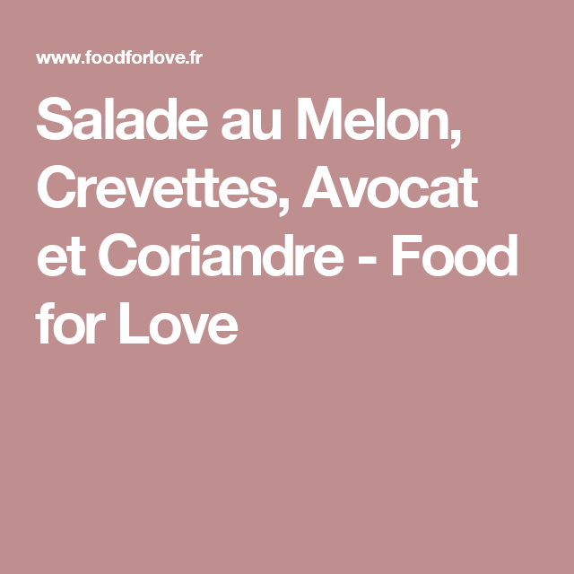 Salade au Melon, Crevettes, Avocat et Coriandre - Food for Love