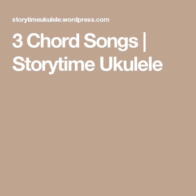 3 Chord Songs Storytime Ukulele Ukulele Usefuls Pinterest Songs
