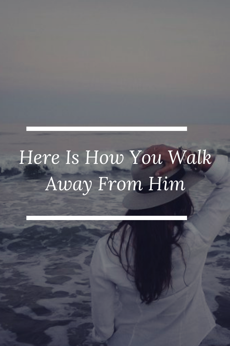 Here Is How You Walk Away From Him in 2020 (With images