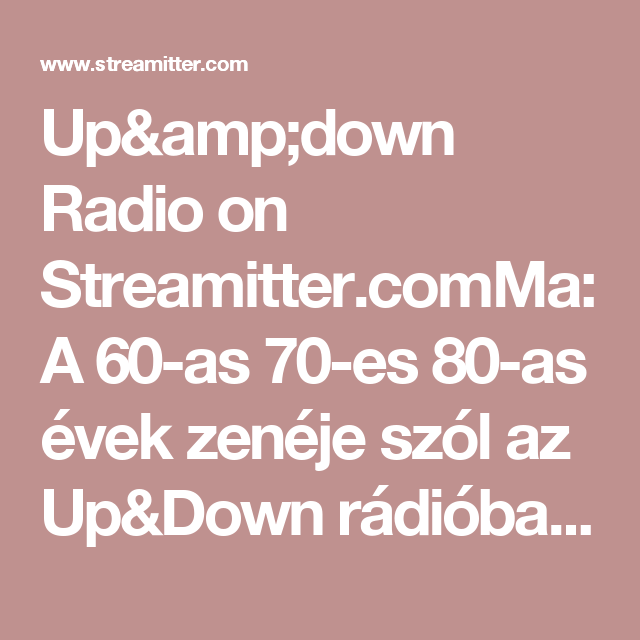 Up&down Radio on Streamitter.comMa:A 60-as 70-es 80-as évek zenéje szól az Up&Down rádióban Today: Hits of the 60' 70' 80 'in the Up&Down radio