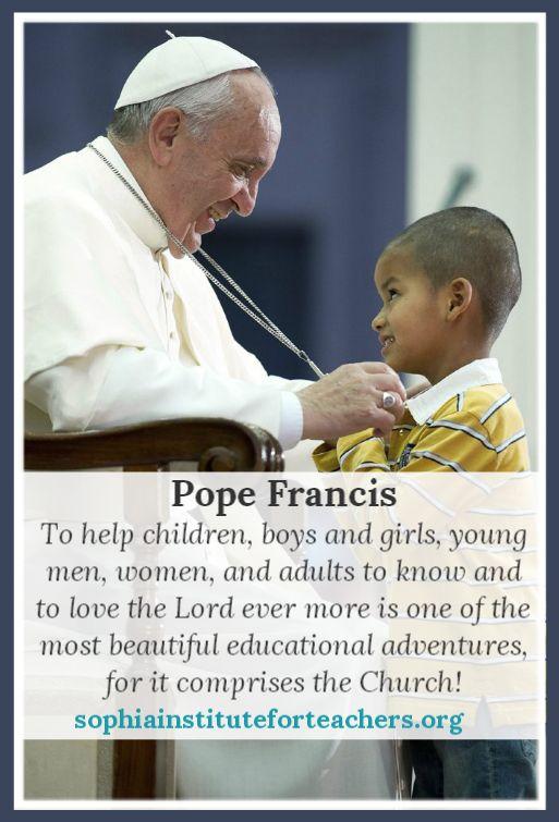 Pope Francis On Educational Adventures Sophia For Teachers