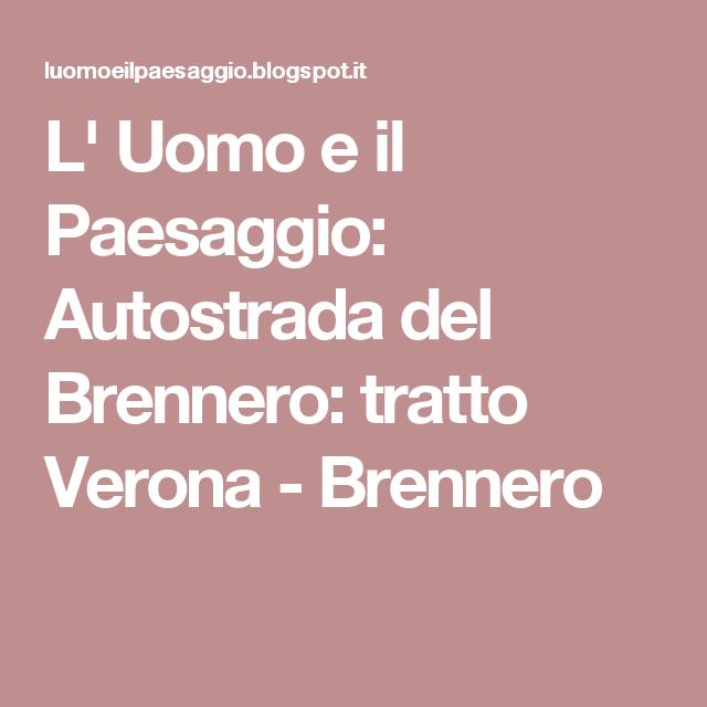 L' Uomo e il Paesaggio: Autostrada del Brennero: tratto Verona - Brennero