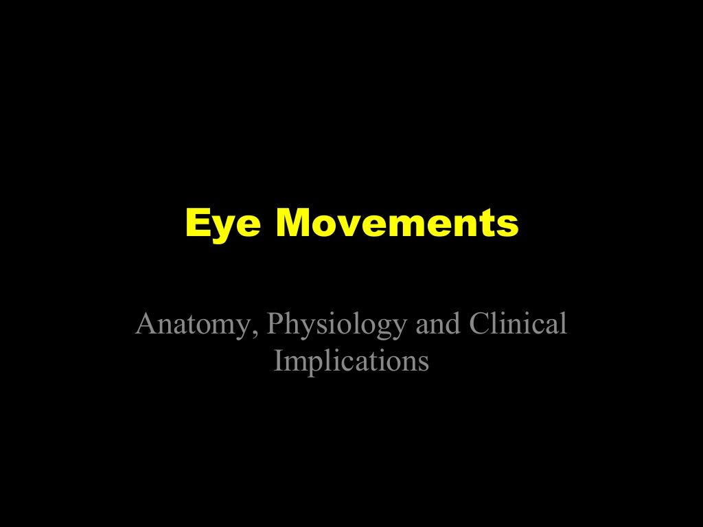 Eye movements - Anatomy, Physiology, Clinical Applications by ...