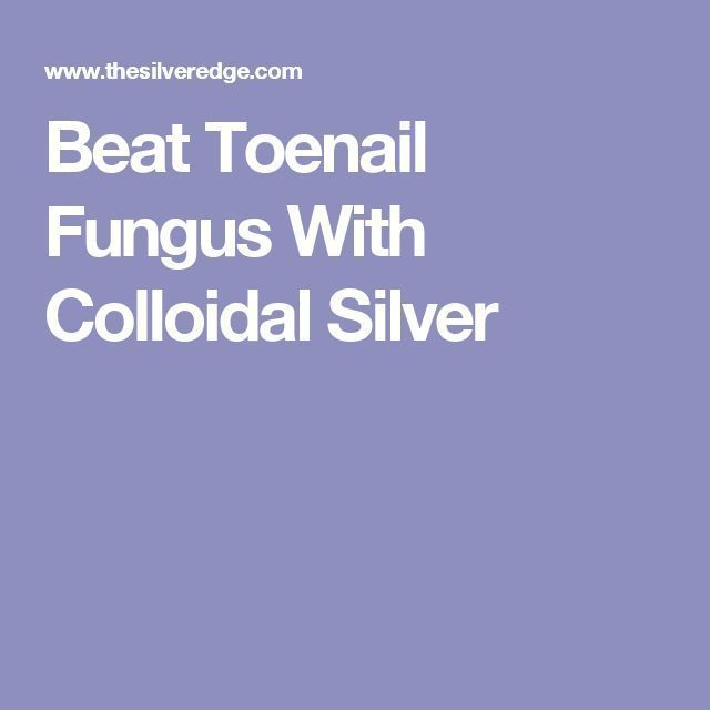 Beat Toenail Fungus With Colloidal Silver | Nail Fungus Video ...