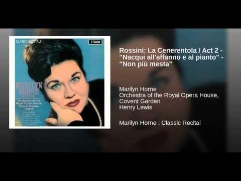 """Rossini: La Cenerentola / Act 2 - """"Nacqui all'affanno e al pianto"""" - """"Non più mesta"""" · Marilyn Horne · Orchestra of the Royal Opera House, Covent Garden · Henry Lewis  Marilyn Horne : Classic Recital  ℗ 1964 Decca Music Group Limited  Released on: 1965-01-01  Author: Jacopo G. Ferretti Composer: Gioacchino Rossini (My favorite interpretation, sung here by my favorite bel canto Mezzo Soprano. MAGNIFICENT!)"""