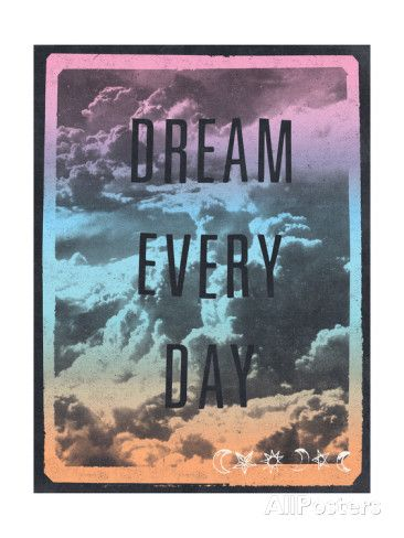 Dream Every Day Reproduction d'art