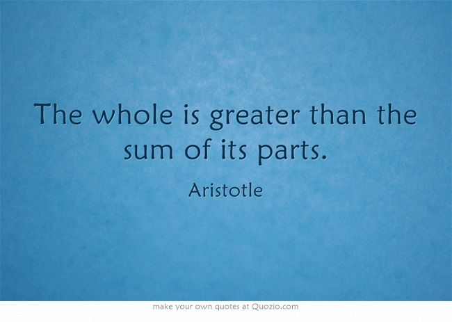 The Whole Is Greater Than The Sum Of Its Parts Quotes Own