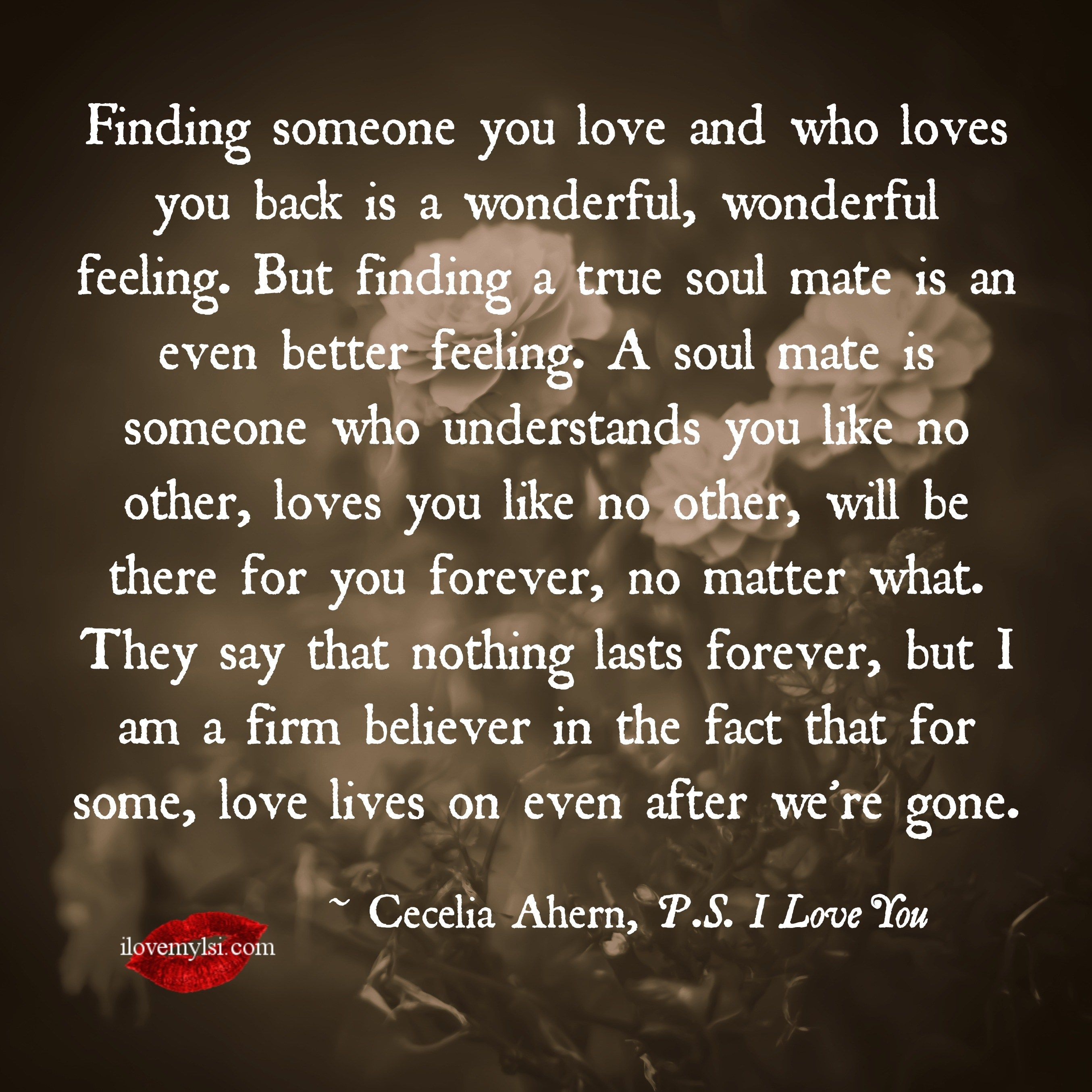 Finding someone you love and who loves you back is a wonderful wonderful feeling