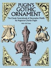 Pugin's Gothic Ornament: The Classic Sourcebook of Decorative Motifs with 100 Pl