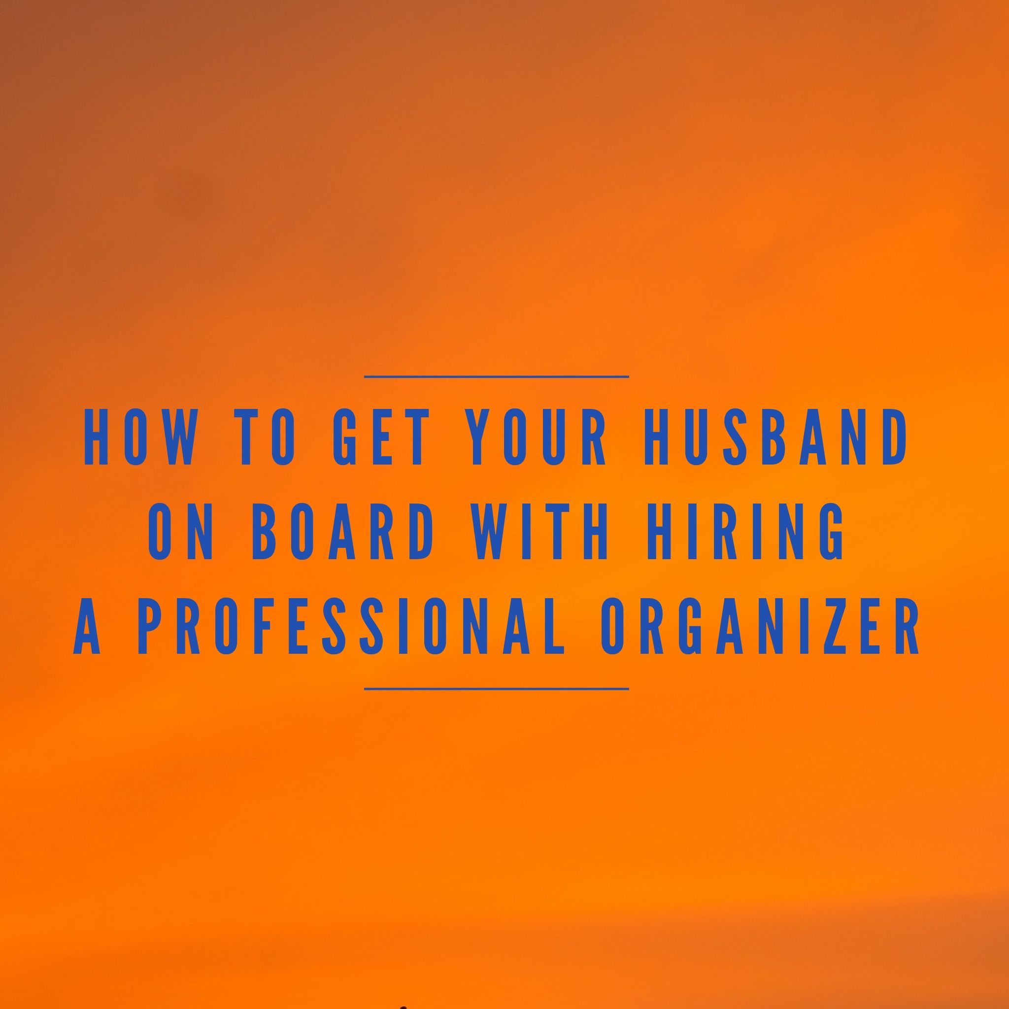 Charmant How To Get Your Husband On Board With Hiring A Professional Organizer. Tips  For Women