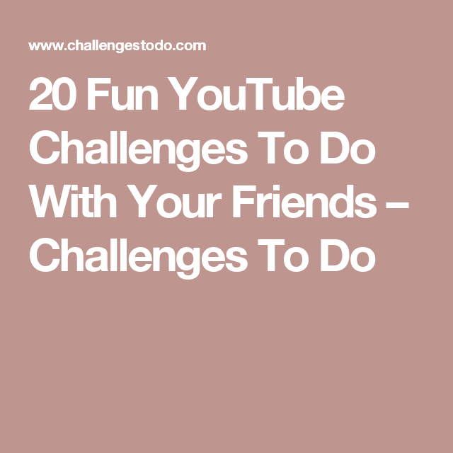 20 Fun Youtube Challenges To Do With Your Friends Sleepover Party