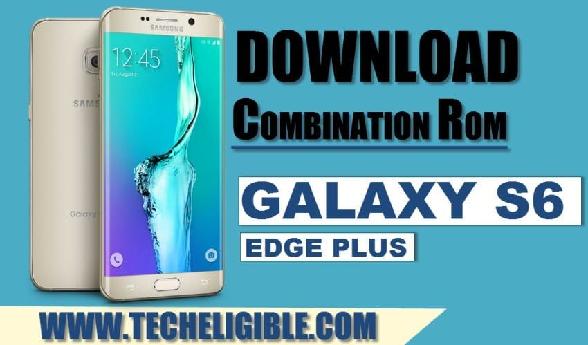 Download Combination ROM Galaxy S6 Edge Plus (SM-G928) | Bypass