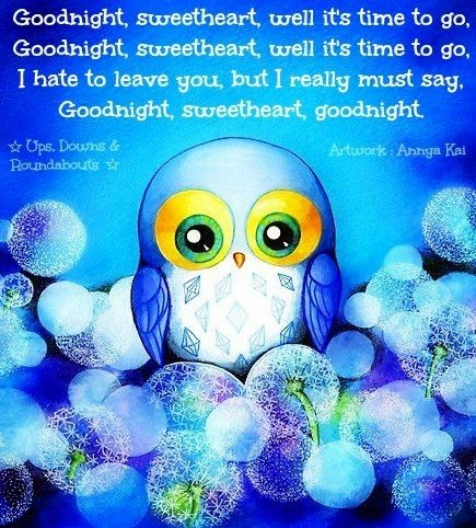 Goodnight Sweetheart Lyrics Via Ups Downs Roundabouts At Www Facebook Com Upsdownsroundabouts Good Night Words Night Owl Quotes Night Wishes