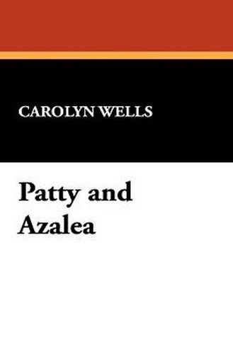 Patty and Azalea, by Carolyn Wells (Hardcover)