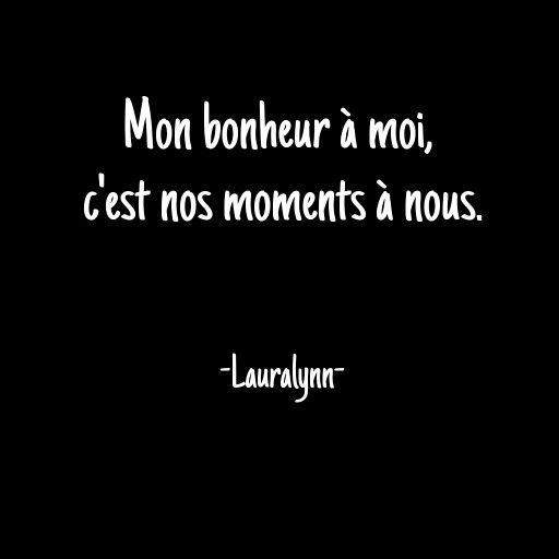 Mon Bonheur A Moi C Est Nos Moments A Nous Lauralynn
