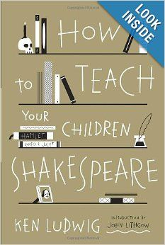 How To Teach Your Children Shakespeare Ken Ludwig 9780307951496 Amazon Com Books Teaching Shakespeare Read Aloud Revival Teaching