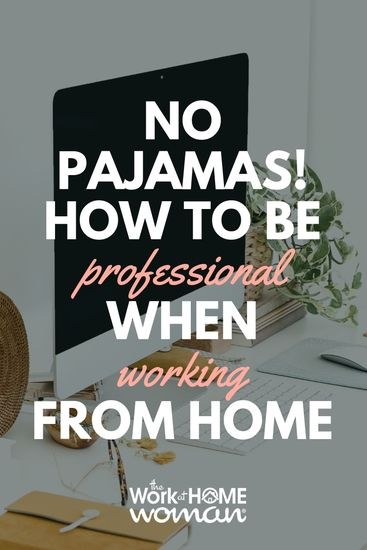 No Pajamas! How To Be Professional When Working From Home