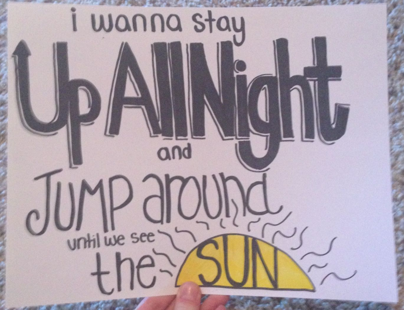 """I wanna stay up all night..."" -One Direction, Up All Night"