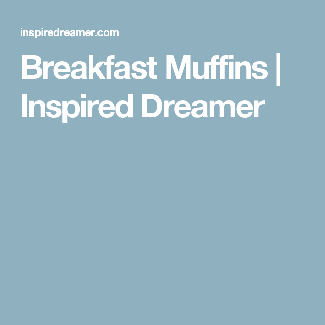 Breakfast Muffins   Inspired Dreamer