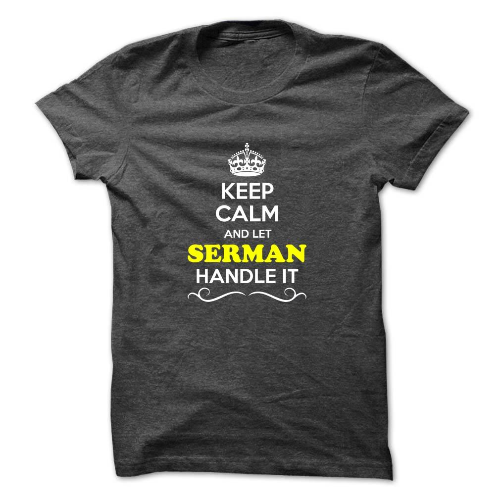 [Hot tshirt name creator] Keep Calm and Let SERMAN Handle it  Shirts of year  Hey if you are SERMAN then this shirt is for you. Let others just keep calm while you are handling it. It can be a great gift too.  Tshirt Guys Lady Hodie  SHARE and Get Discount Today Order now before we SELL OUT  Camping 4th fireworks tshirt happy july and i must go tee shirts and let al handle it calm and let serman handle itacz keep calm and let garbacz handle italm garayeva