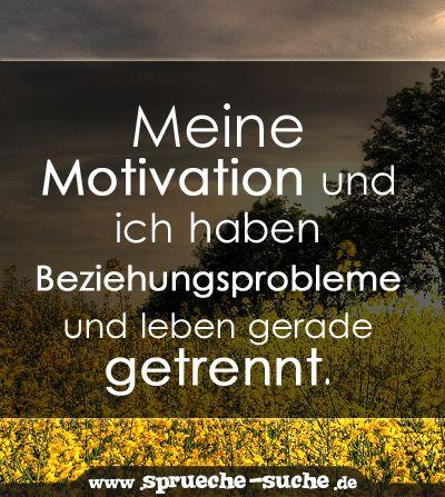 meine motivation und ich haben beziehungsprobleme und leben gerade