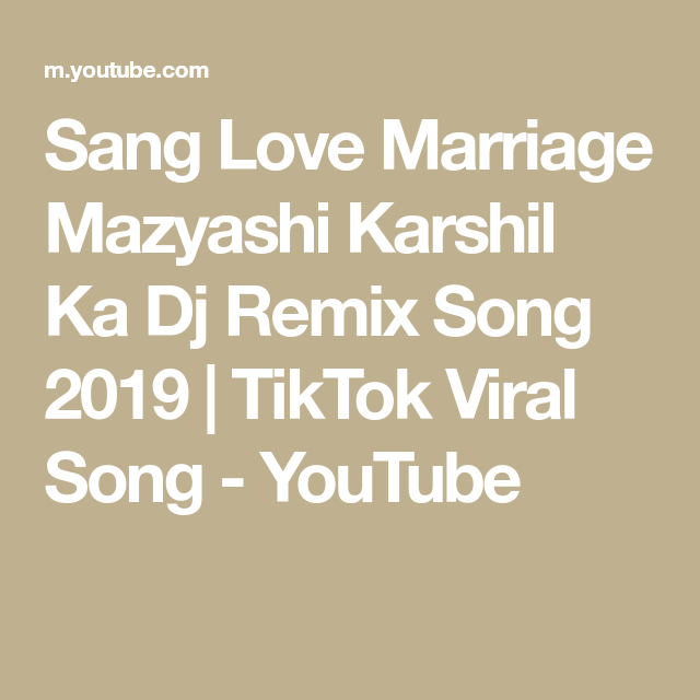 Sang Love Marriage Mazyashi Karshil Ka Dj Remix Song 2019 Tiktok Viral Song Youtube In 2020 Youtube Download Video Video